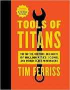 Tools of Titans: The Tactics, Routines, and Habits of Billionaires, Icons, and World-Class Performers cover picture